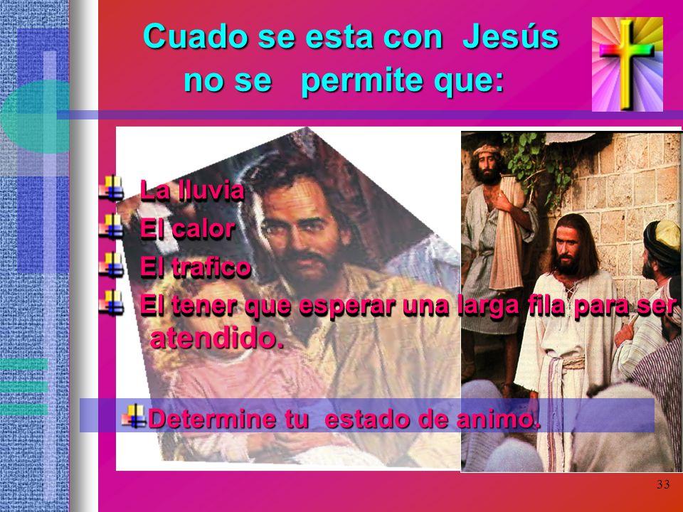 33 C CC Cuado se esta con Jesús no se permite que: atendido. La lluvia La lluvia El calor El calor El trafico El trafico El tener que esperar una larg