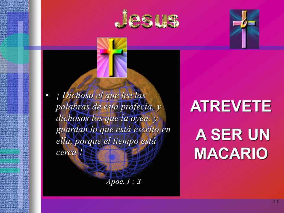 41 ¡ Dichoso el que lee las palabras de esta profecía, y dichosos los que la oyen, y guardan lo que está escrito en ella, porque el tiempo está cerca