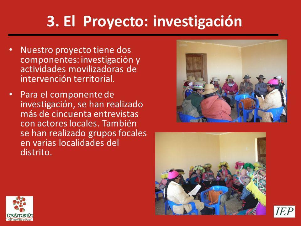 3. El Proyecto: investigación Nuestro proyecto tiene dos componentes: investigación y actividades movilizadoras de intervención territorial. Para el c