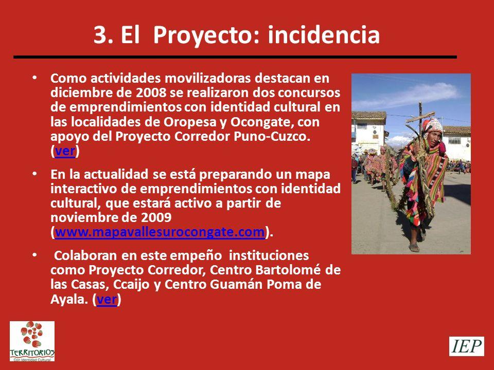 3. El Proyecto: incidencia Como actividades movilizadoras destacan en diciembre de 2008 se realizaron dos concursos de emprendimientos con identidad c