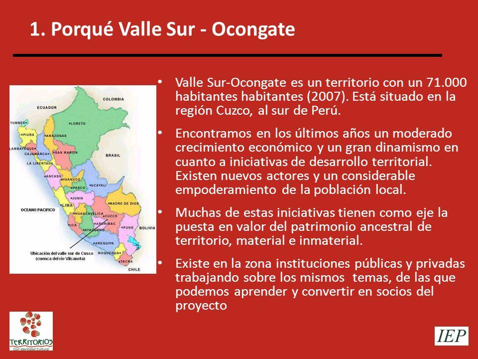 1. Porqué Valle Sur - Ocongate Valle Sur-Ocongate es un territorio con un 71.000 habitantes habitantes (2007). Está situado en la región Cuzco, al sur