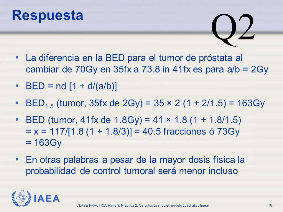 IAEA CLASE PRÁCTICA Parte 3/ Práctica 2. Cálculos usando el modelo cuadrático lineal10 La diferencia en la BED para el tumor de próstata al cambiar de