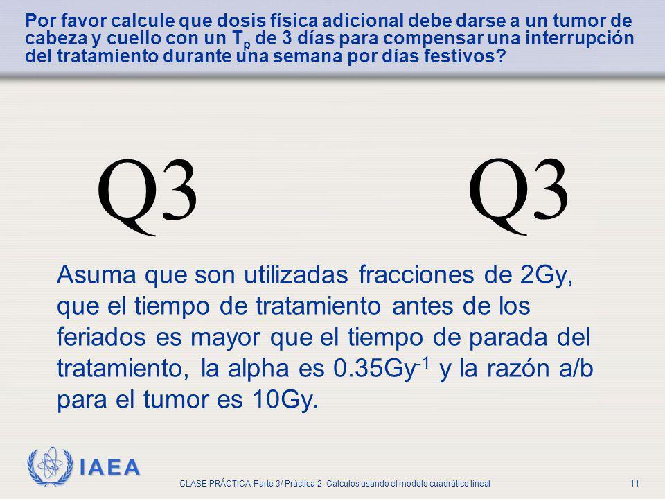 IAEA CLASE PRÁCTICA Parte 3/ Práctica 2. Cálculos usando el modelo cuadrático lineal11 Por favor calcule que dosis física adicional debe darse a un tu