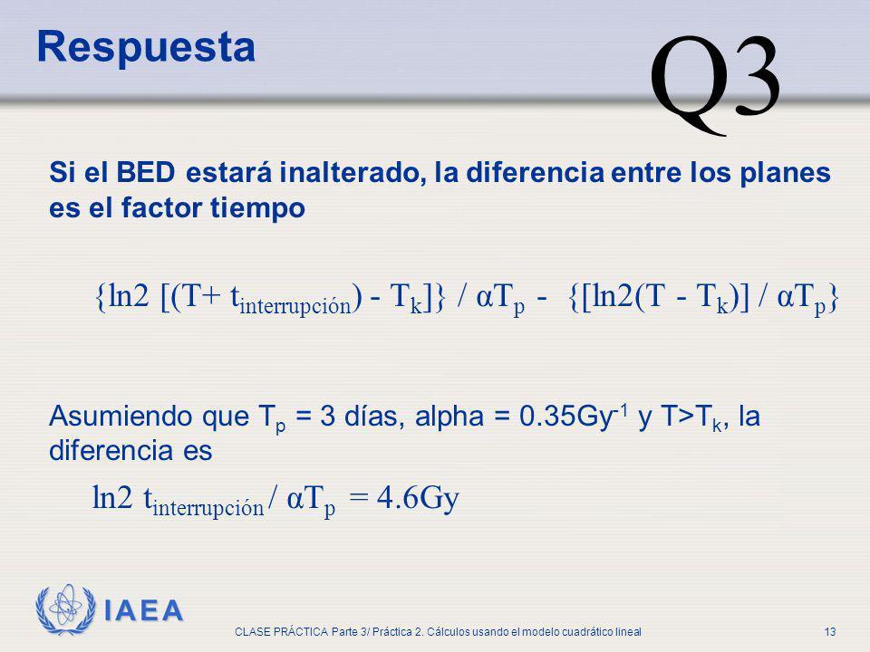 IAEA CLASE PRÁCTICA Parte 3/ Práctica 2. Cálculos usando el modelo cuadrático lineal13 Si el BED estará inalterado, la diferencia entre los planes es
