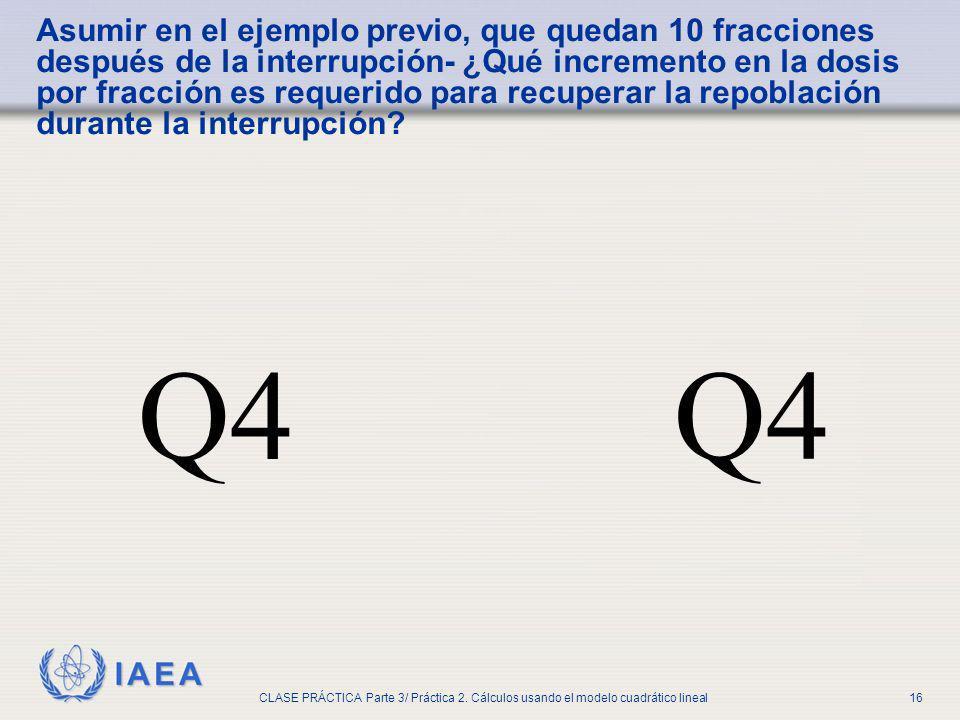 IAEA CLASE PRÁCTICA Parte 3/ Práctica 2. Cálculos usando el modelo cuadrático lineal16 Asumir en el ejemplo previo, que quedan 10 fracciones después d