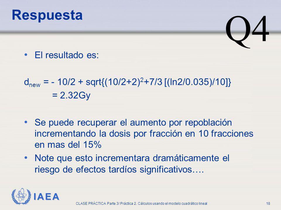 IAEA CLASE PRÁCTICA Parte 3/ Práctica 2. Cálculos usando el modelo cuadrático lineal18 El resultado es: d new = - 10/2 + sqrt{(10/2+2) 2 +7/3 [(ln2/0.