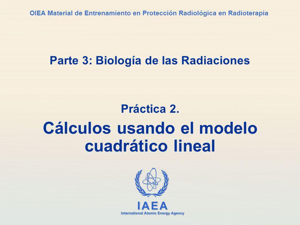 IAEA International Atomic Energy Agency OIEA Material de Entrenamiento en Protección Radiológica en Radioterapia Parte 3: Biología de las Radiaciones