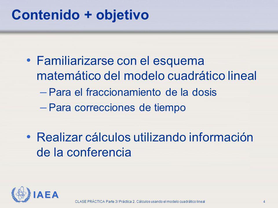 IAEA CLASE PRÁCTICA Parte 3/ Práctica 2. Cálculos usando el modelo cuadrático lineal4 Contenido + objetivo Familiarizarse con el esquema matemático de
