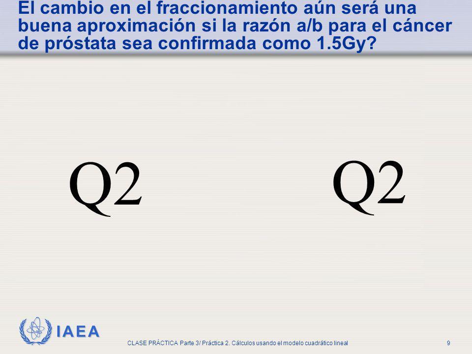 IAEA CLASE PRÁCTICA Parte 3/ Práctica 2. Cálculos usando el modelo cuadrático lineal9 El cambio en el fraccionamiento aún será una buena aproximación