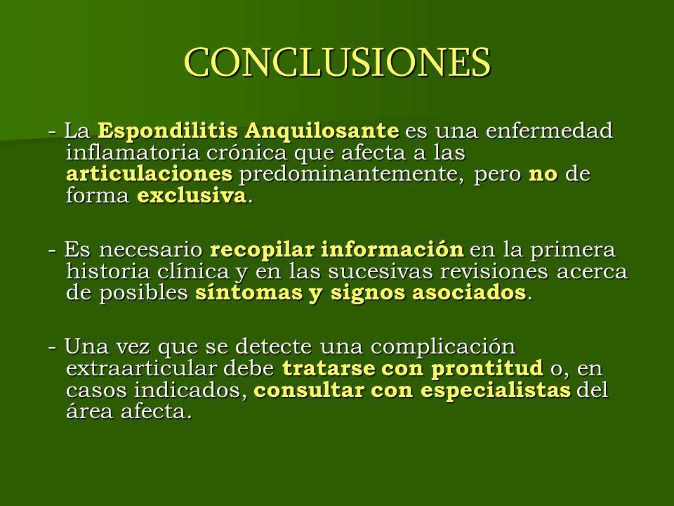 CONCLUSIONES - La Espondilitis Anquilosante es una enfermedad inflamatoria crónica que afecta a las articulaciones predominantemente, pero no de forma