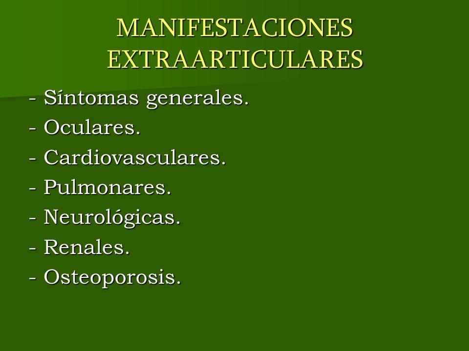 MANIFESTACIONES EXTRAARTICULARES - Síntomas generales. - Oculares. - Cardiovasculares. - Pulmonares. - Neurológicas. - Renales. - Osteoporosis.