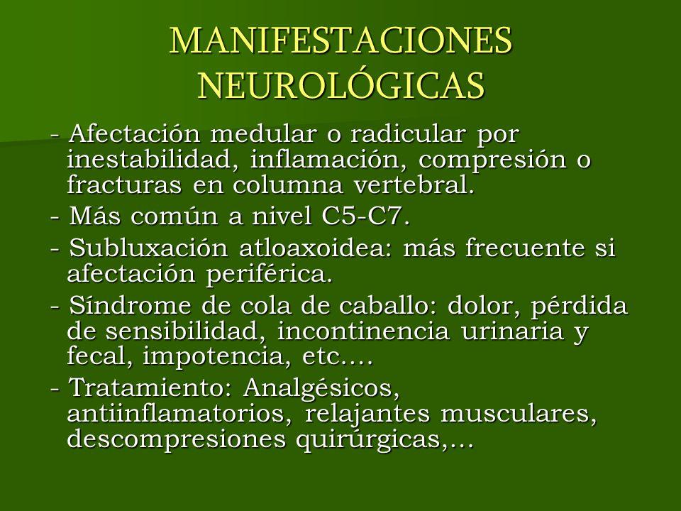 MANIFESTACIONES NEUROLÓGICAS - Afectación medular o radicular por inestabilidad, inflamación, compresión o fracturas en columna vertebral. - Afectació