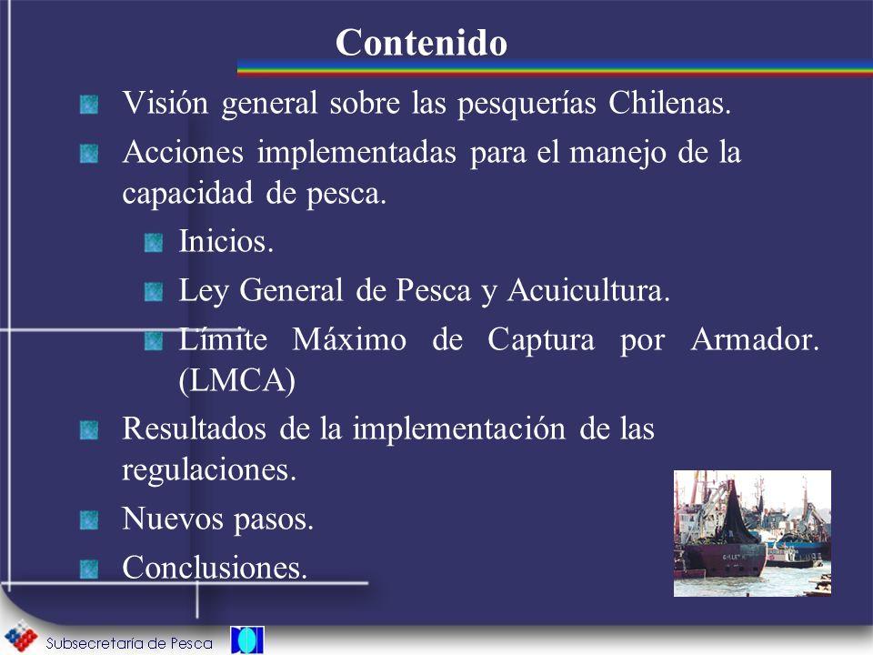Contenido Visión general sobre las pesquerías Chilenas. Acciones implementadas para el manejo de la capacidad de pesca. Inicios. Ley General de Pesca