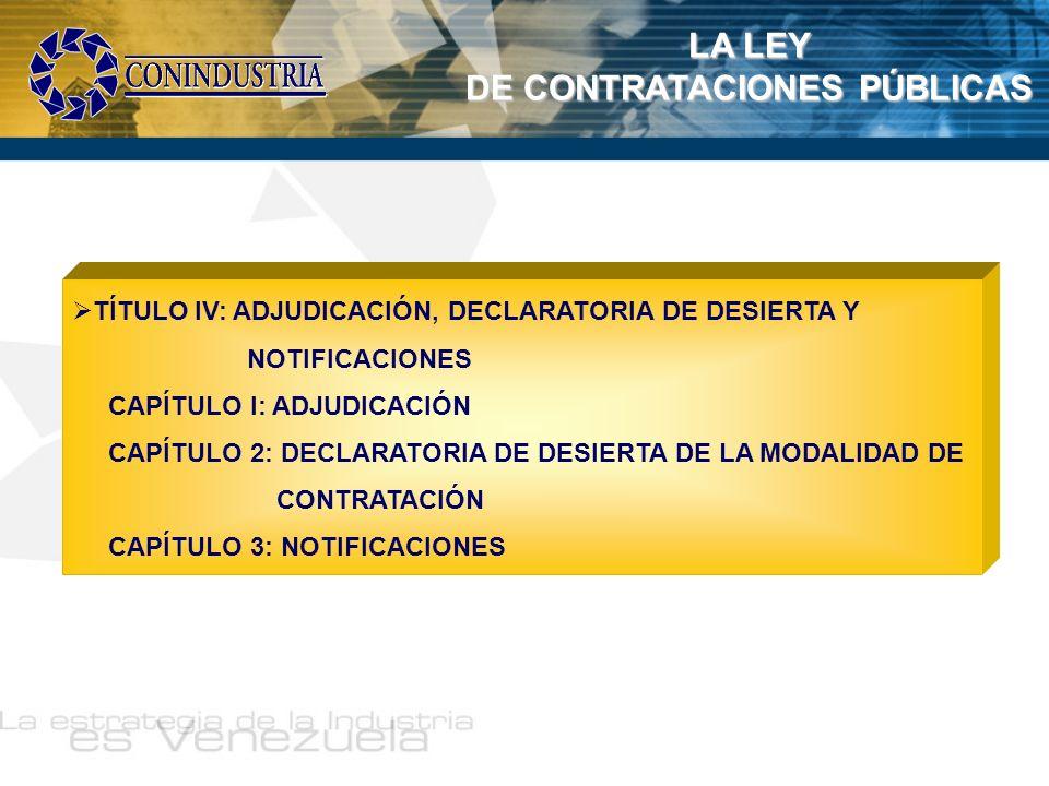 LA LEY DE CONTRATACIONES PÚBLICAS TÍTULO IV: ADJUDICACIÓN, DECLARATORIA DE DESIERTA Y NOTIFICACIONES CAPÍTULO I: ADJUDICACIÓN CAPÍTULO 2: DECLARATORIA