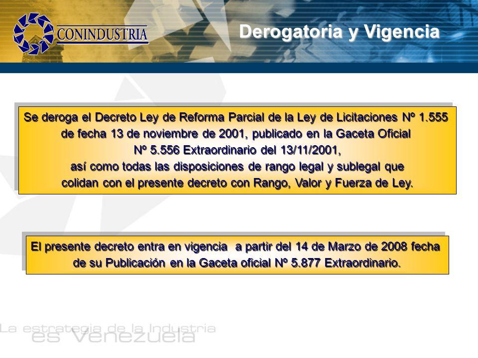 Derogatoria y Vigencia Se deroga el Decreto Ley de Reforma Parcial de la Ley de Licitaciones Nº 1.555 de fecha 13 de noviembre de 2001, publicado en l