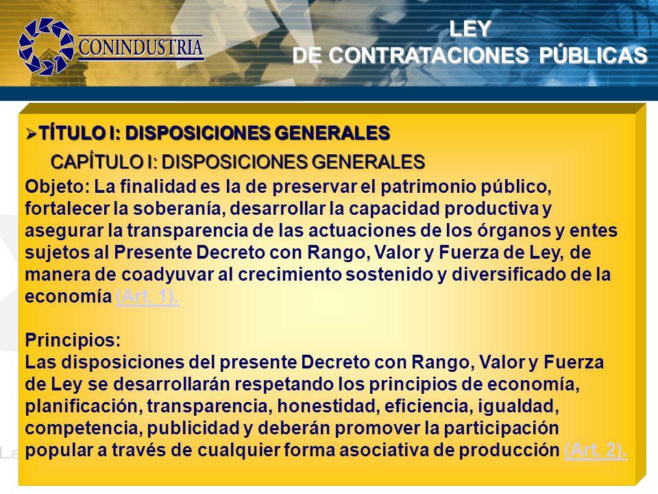 LA LEY DE CONTRATACIONES PÚBLICAS TÍTULO I: DISPOSICIONES GENERALES TÍTULO I: DISPOSICIONES GENERALES CAPÍTULO I: DISPOSICIONES GENERALES CAPÍTULO I: DISPOSICIONES GENERALES Aplicación de la ley a todos los entes del estado y adema a las empresas mixtas y los consejos comunales, esto permite la ampliación a todos aquellos entes que por una u otra razón manejan fondos públicos (Art.
