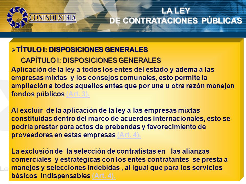 LA LEY DE CONTRATACIONES PÚBLICAS TÍTULO I: DISPOSICIONES GENERALES TÍTULO I: DISPOSICIONES GENERALES CAPÍTULO 2: MEDIDA DE DESARROLLO ECONÓMICO CAPÍTULO 2: MEDIDA DE DESARROLLO ECONÓMICO Al obligar al ente contratante garantizar la inclusión de bienes y servicios solo a los contratistas con financiamiento publico fortalece la discriminación y se presta para la eliminación de la competencia en aquellos casos donde al no poder Fraccionar una contratación Art.