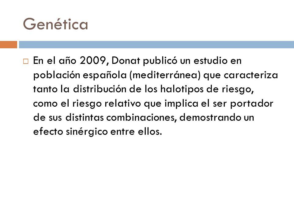 Genética En el año 2009, Donat publicó un estudio en población española (mediterránea) que caracteriza tanto la distribución de los halotipos de riesg