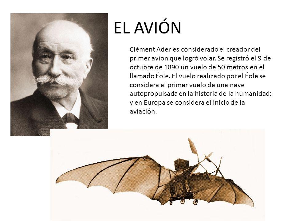 EL AVIÓN Clément Ader es considerado el creador del primer avion que logró volar. Se registró el 9 de octubre de 1890 un vuelo de 50 metros en el llam