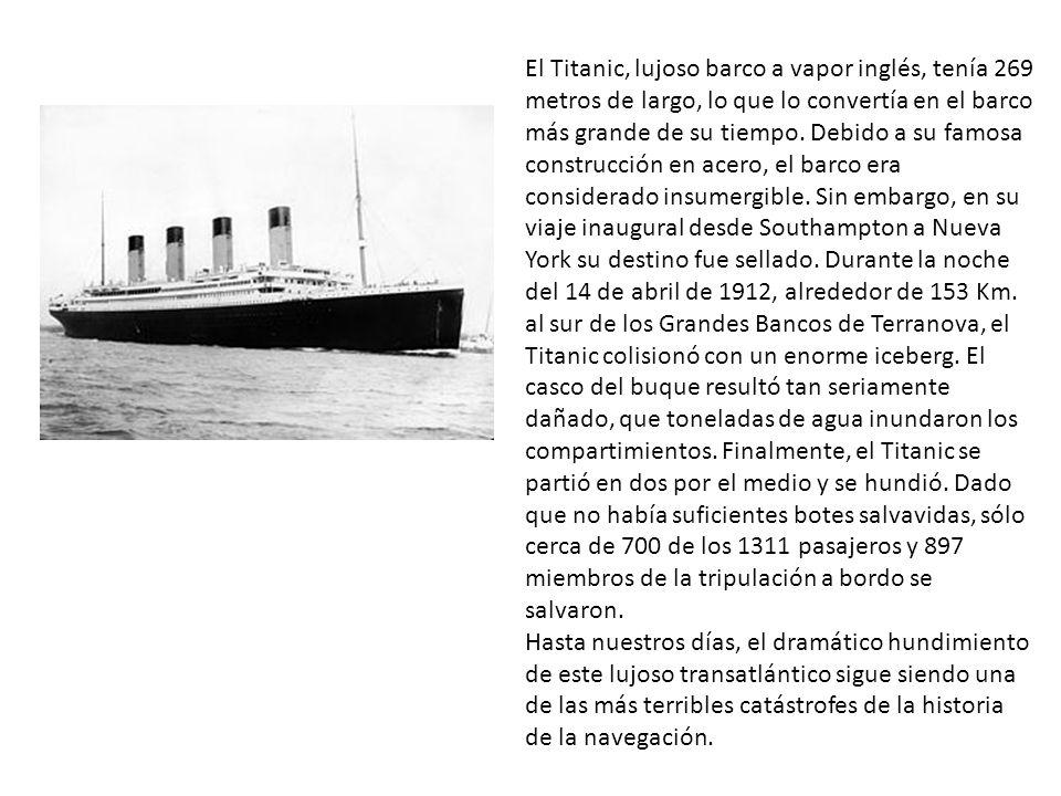 El Titanic, lujoso barco a vapor inglés, tenía 269 metros de largo, lo que lo convertía en el barco más grande de su tiempo. Debido a su famosa constr