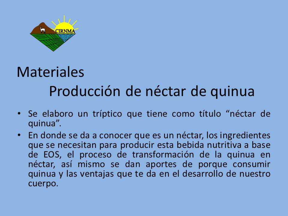 Materiales Producción de néctar de quinua Se elaboro un tríptico que tiene como título néctar de quinua. En donde se da a conocer que es un néctar, lo
