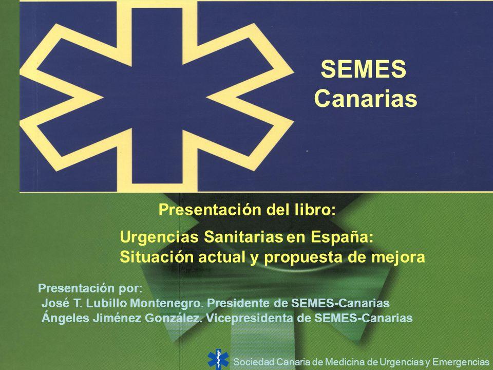 Sociedad Canaria de Medicina de Urgencias y Emergencias SEMES Canarias Presentación del libro: Urgencias Sanitarias en España: Situación actual y prop