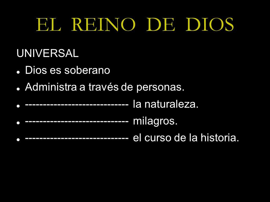 EL REINO DE DIOS UNIVERSAL Dios es soberano Administra a través de personas. ----------------------------- la naturaleza. ----------------------------