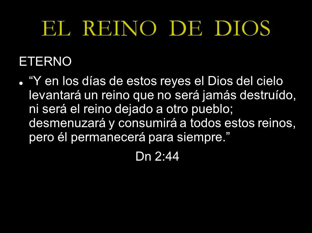 EL REINO DE DIOS ETERNO Y en los días de estos reyes el Dios del cielo levantará un reino que no será jamás destruído, ni será el reino dejado a otro