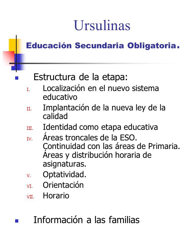 Ursulinas Educación Secundaria Obligatoria. Estructura de la etapa: I. Localización en el nuevo sistema educativo II. Implantación de la nueva ley de