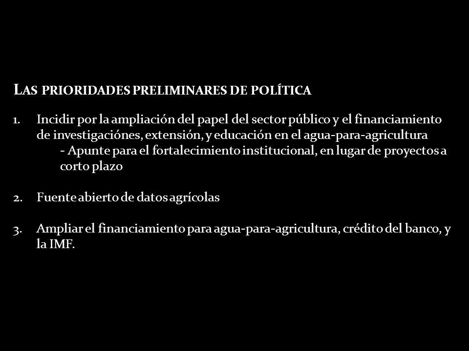 L AS PRIORIDADES PRELIMINARES DE POLÍTICA 1.Incidir por la ampliación del papel del sector público y el financiamiento de investigaciónes, extensión,