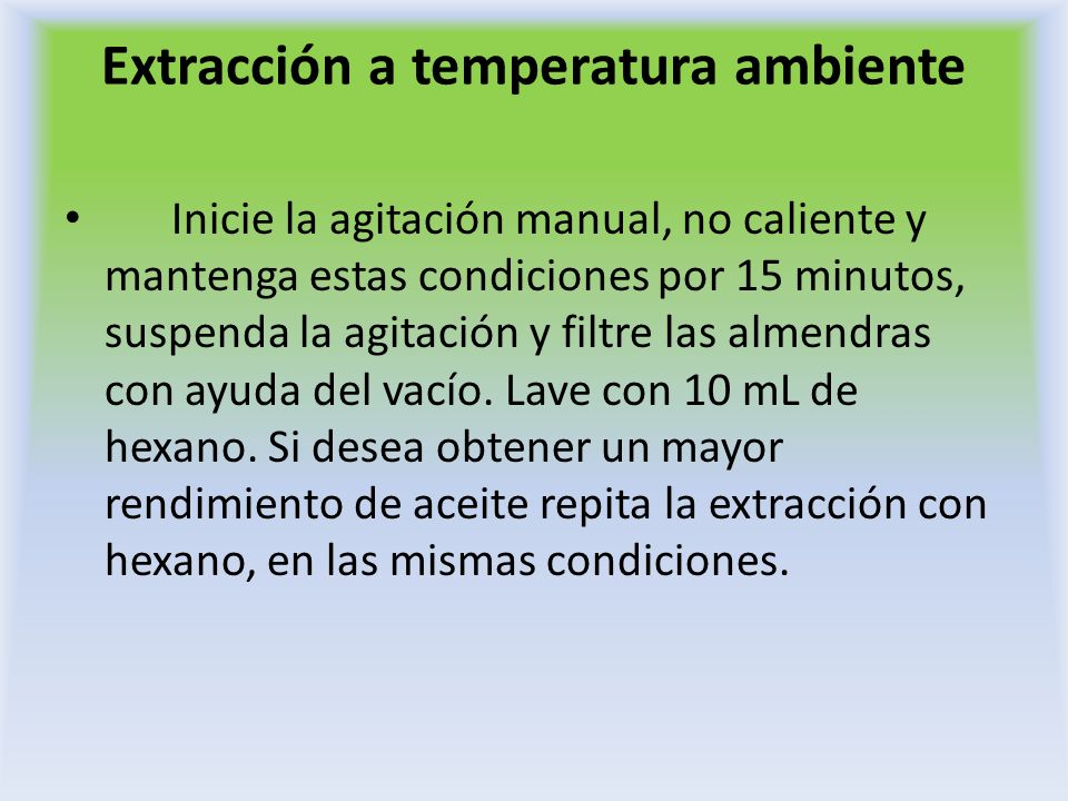 Extracción a temperatura ambiente Inicie la agitación manual, no caliente y mantenga estas condiciones por 15 minutos, suspenda la agitación y filtre