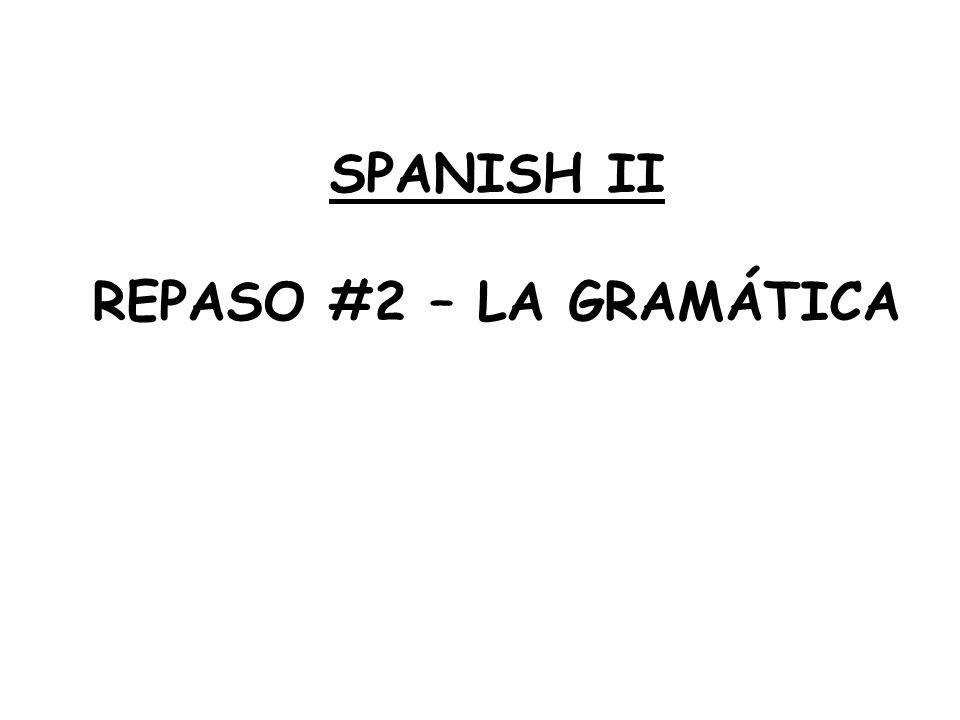 SPANISH II REPASO #2 – LA GRAMÁTICA