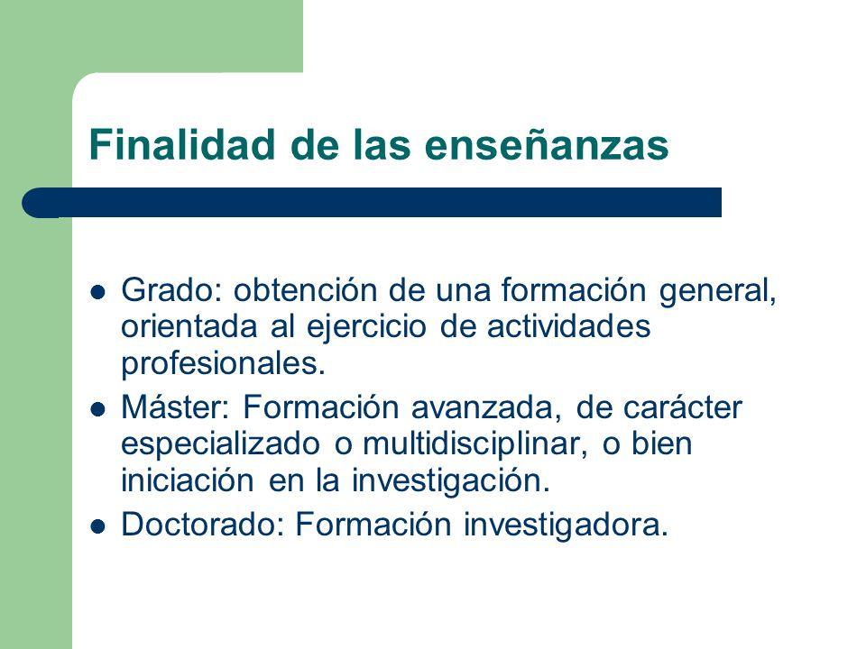 Finalidad de las enseñanzas Grado: obtención de una formación general, orientada al ejercicio de actividades profesionales. Máster: Formación avanzada
