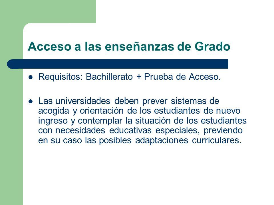 Acceso a las enseñanzas de Grado Requisitos: Bachillerato + Prueba de Acceso. Las universidades deben prever sistemas de acogida y orientación de los