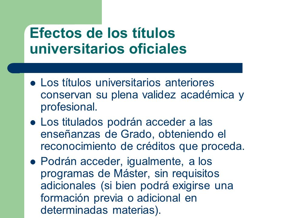 Efectos de los títulos universitarios oficiales Los títulos universitarios anteriores conservan su plena validez académica y profesional. Los titulado