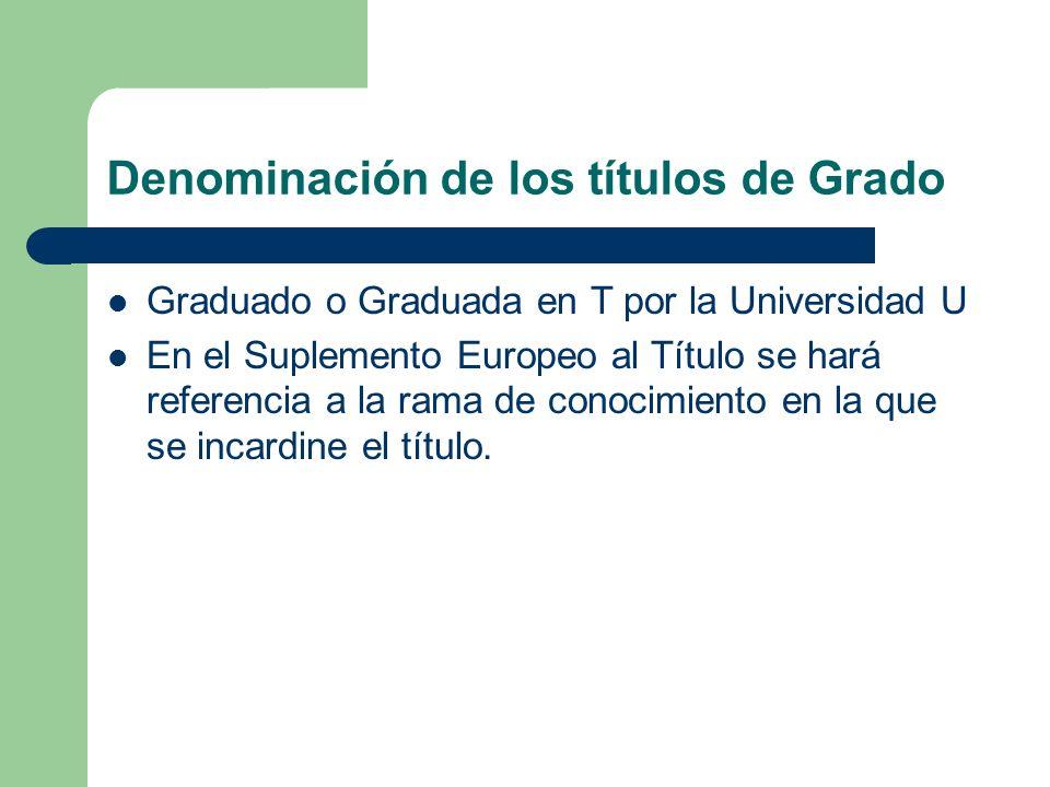 Denominación de los títulos de Grado Graduado o Graduada en T por la Universidad U En el Suplemento Europeo al Título se hará referencia a la rama de