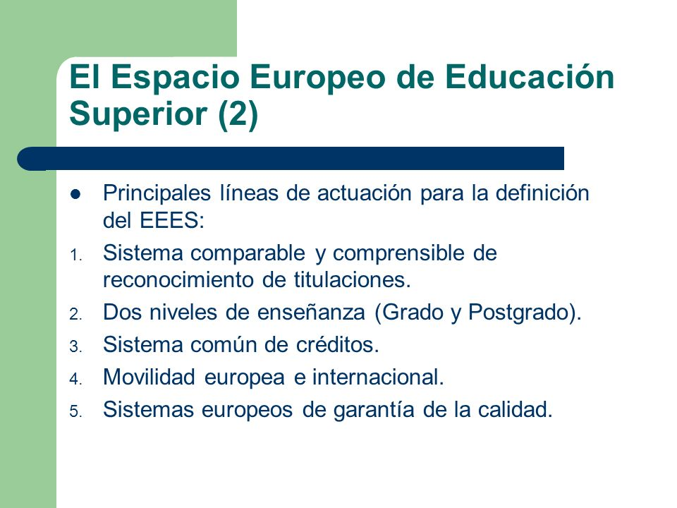 El Espacio Europeo de Educación Superior (2) Principales líneas de actuación para la definición del EEES: 1. Sistema comparable y comprensible de reco