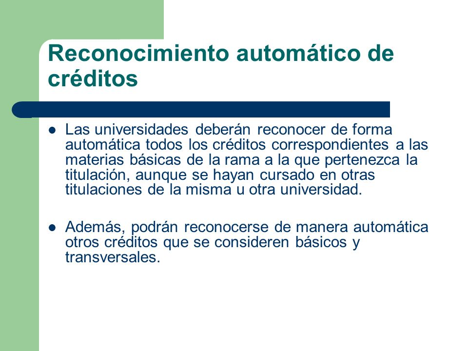 Reconocimiento automático de créditos Las universidades deberán reconocer de forma automática todos los créditos correspondientes a las materias básic