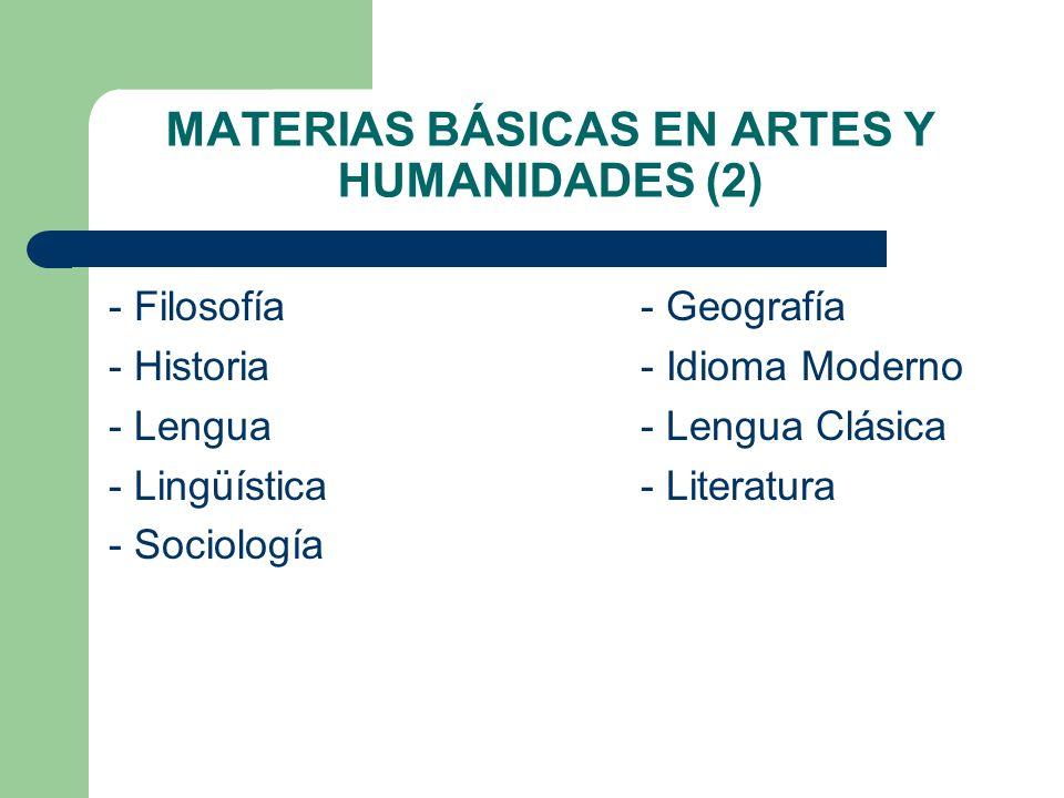 MATERIAS BÁSICAS EN ARTES Y HUMANIDADES (2) - Filosofía- Geografía - Historia- Idioma Moderno - Lengua - Lengua Clásica - Lingüística- Literatura - So