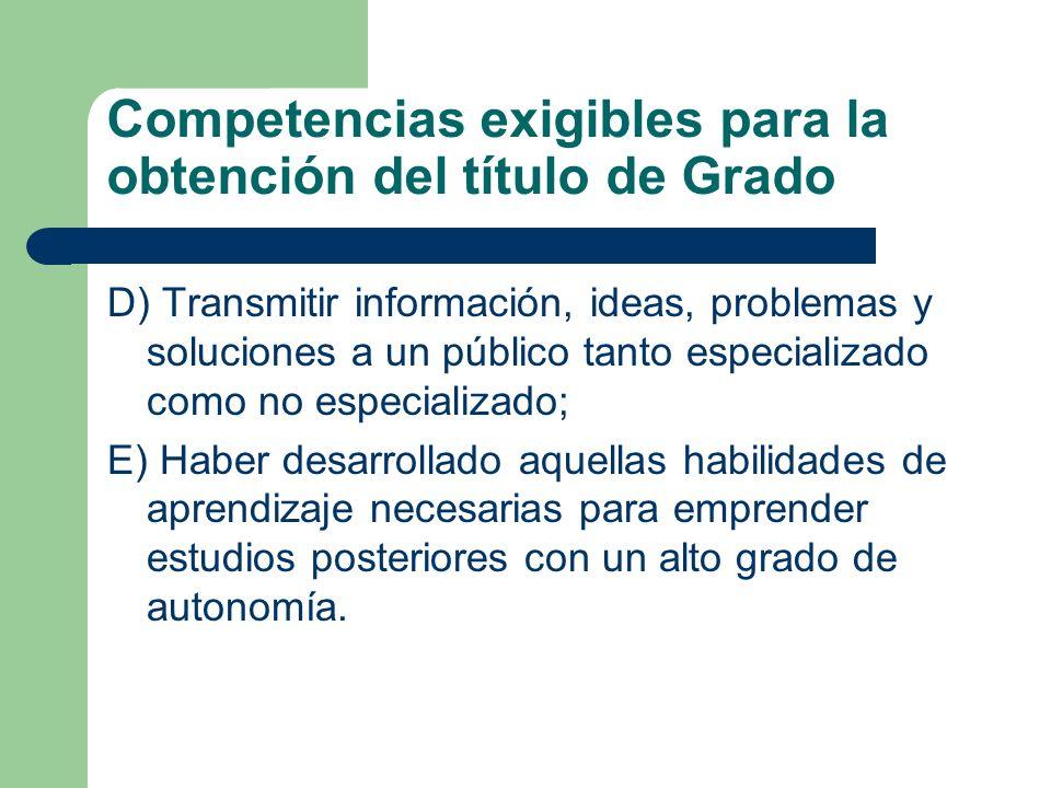 Competencias exigibles para la obtención del título de Grado D) Transmitir información, ideas, problemas y soluciones a un público tanto especializado