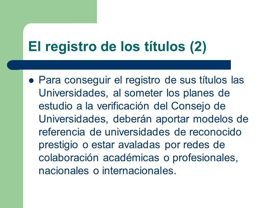 El registro de los títulos (2) Para conseguir el registro de sus títulos las Universidades, al someter los planes de estudio a la verificación del Con