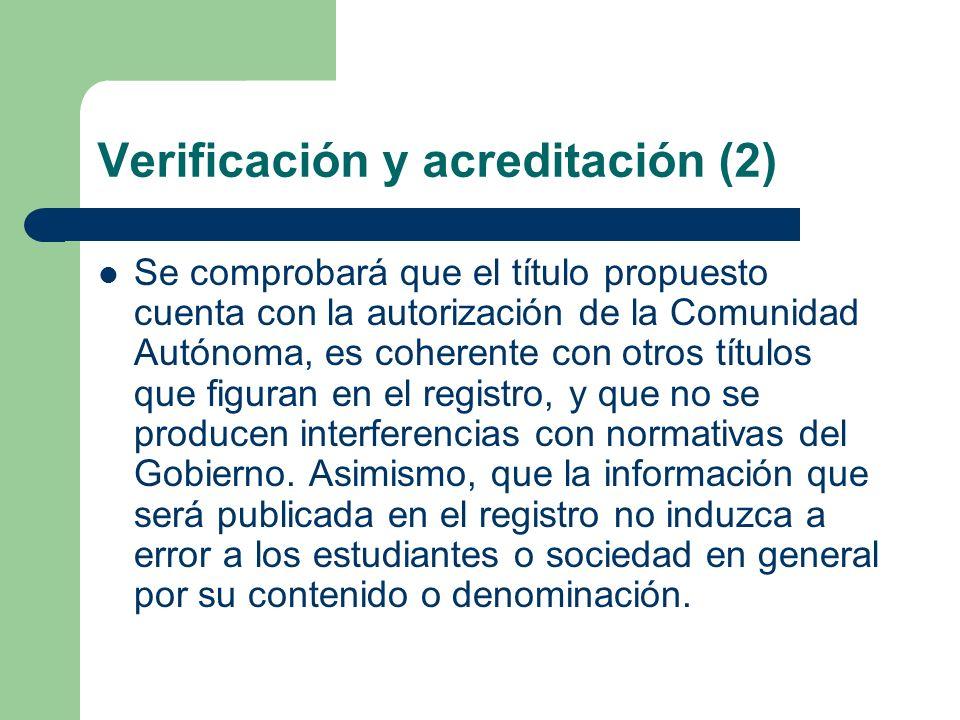 Verificación y acreditación (2) Se comprobará que el título propuesto cuenta con la autorización de la Comunidad Autónoma, es coherente con otros títu
