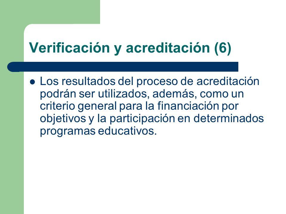 Verificación y acreditación (6) Los resultados del proceso de acreditación podrán ser utilizados, además, como un criterio general para la financiació