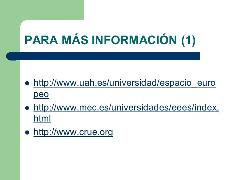 PARA MÁS INFORMACIÓN (1) http://www.uah.es/universidad/espacio_euro peo http://www.mec.es/universidades/eees/index. html http://www.mec.es/universidad