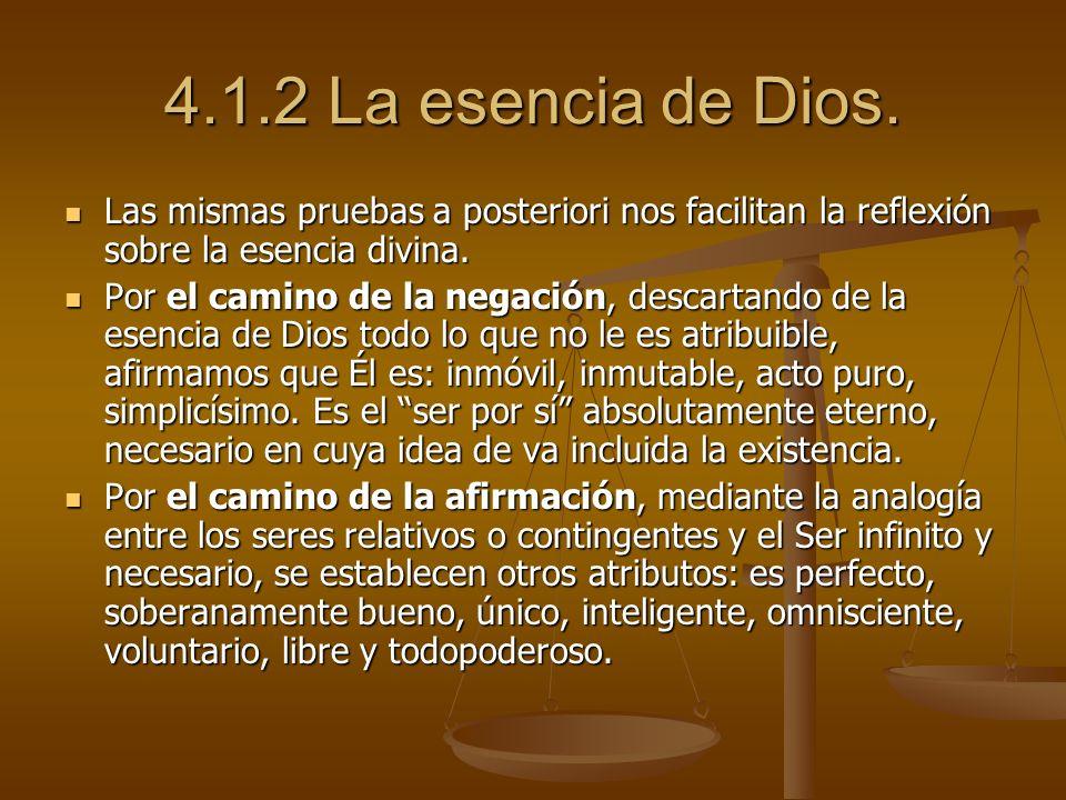 4.1.2 La esencia de Dios. Las mismas pruebas a posteriori nos facilitan la reflexión sobre la esencia divina. Las mismas pruebas a posteriori nos faci