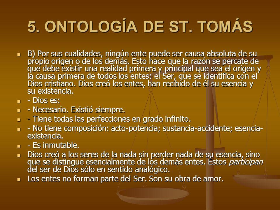5. ONTOLOGÍA DE ST. TOMÁS B) Por sus cualidades, ningún ente puede ser causa absoluta de su propio origen o de los demás. Esto hace que la razón se pe