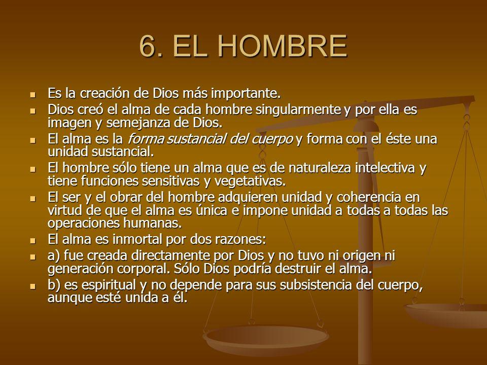 6. EL HOMBRE Es la creación de Dios más importante. Es la creación de Dios más importante. Dios creó el alma de cada hombre singularmente y por ella e