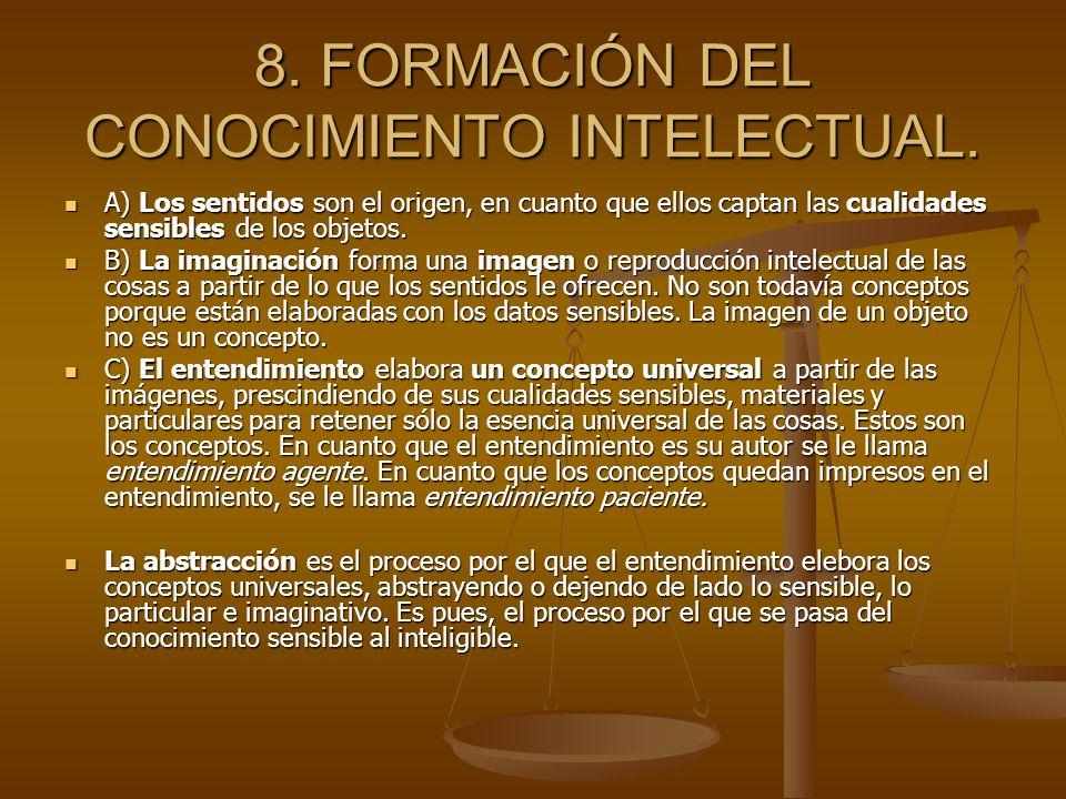 8. FORMACIÓN DEL CONOCIMIENTO INTELECTUAL. A) Los sentidos son el origen, en cuanto que ellos captan las cualidades sensibles de los objetos. A) Los s