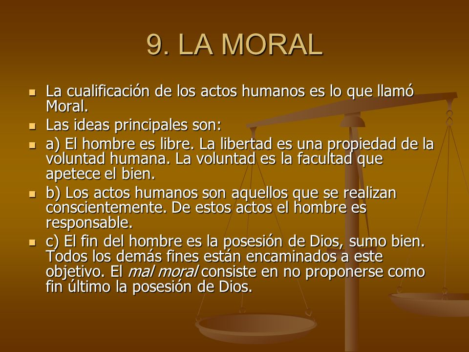 9. LA MORAL La cualificación de los actos humanos es lo que llamó Moral. La cualificación de los actos humanos es lo que llamó Moral. Las ideas princi
