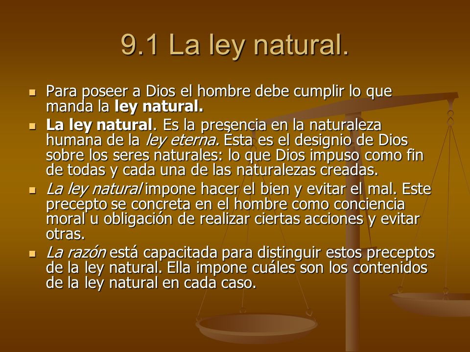9.1 La ley natural. Para poseer a Dios el hombre debe cumplir lo que manda la ley natural. Para poseer a Dios el hombre debe cumplir lo que manda la l